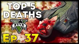 Top 5 Deaths of the Week in GTA 5! (Episode #37) [GTA V Funny & Awesome Deaths]