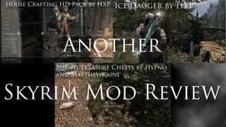 Another Skyrim Mod Review - Buried Treasure Chests, Ice Dagger, House Crafting HD Pack.