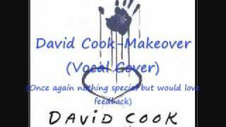 David Cook-Makeover (Vocal cover)