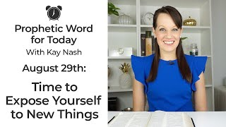 Daily Prophetic Word-Exposing yourself to new things- August 29th