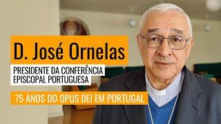 """D. José Ornelas: """"Nos 75 anos do Opus Dei quero saudar cada um dos seus membros"""" (video)"""