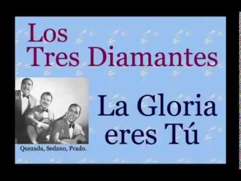 Los Tres Diamantes:  La Gloria Eres Tú  -  (letra y acordes)