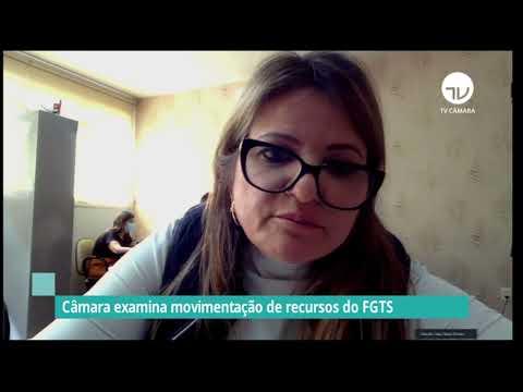 Câmara examina movimentação de recursos do FGTS - 01/07/21