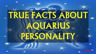 TRUE FACTS ABOUT AQUARIUS PERSONALITY