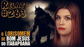 O Lobisomem De Bom Jesus Do Itabapoana (#263 - Histórias Assombradas!)