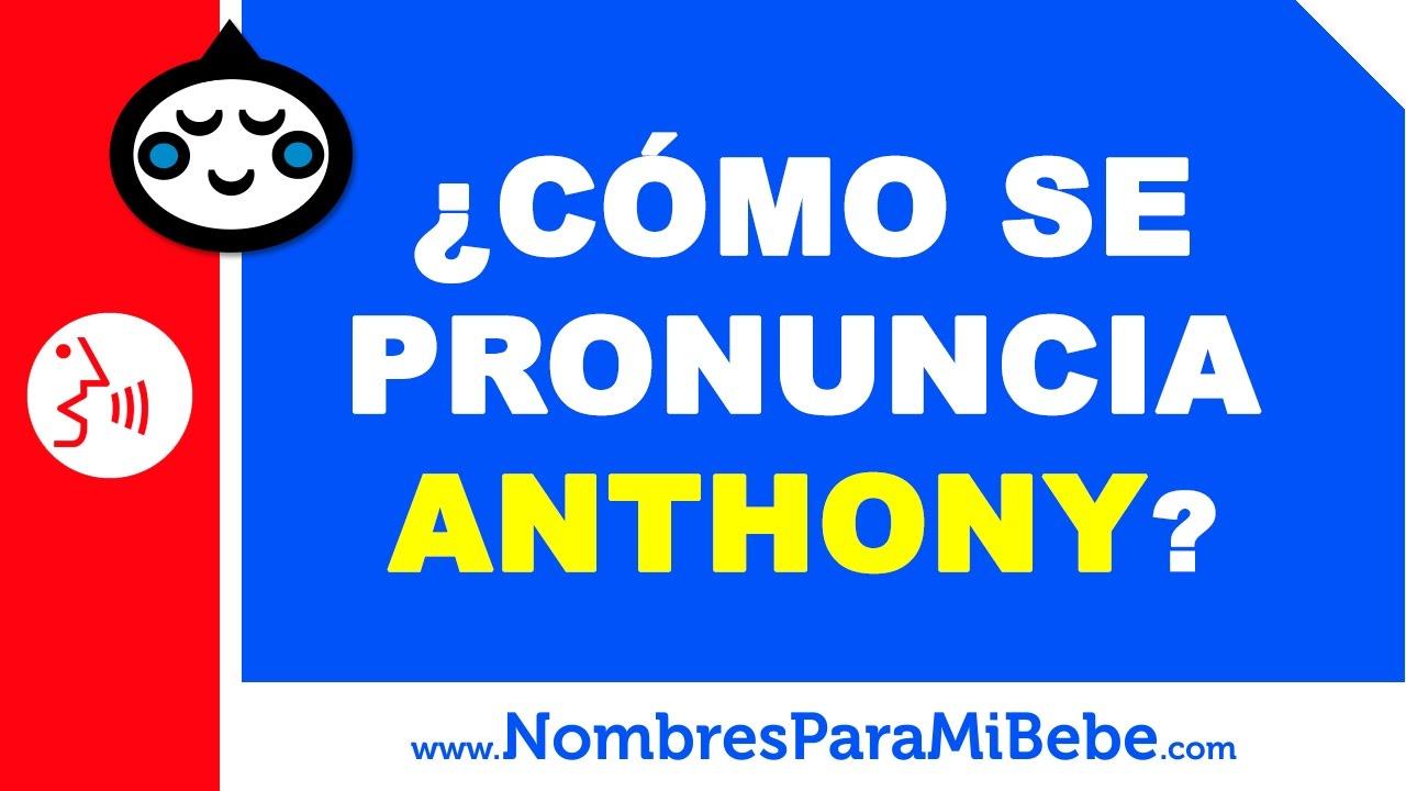 ¿Cómo se pronuncia ANTHONY en inglés? - www.nombresparamibebe.com