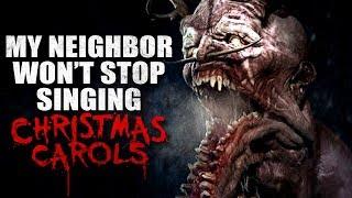 """My Neighbor won't stop singing Christmas carols"" Creepypasta"