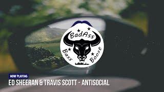 Ed Sheeran & Travis Scott   Antisocial [Bass Boosted]