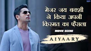 Major Jai Bakshi Ne Kiya Apni Qismat Ka Faisla   Movie scene   Aiyaary   Sidharth   Neeraj Pandey