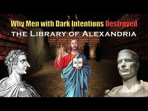 Why Men with Dark Intentions Destroyed the Library of Alexandria (with music)