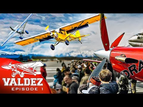 Valdez STOL 2019 Alaska - A Bush Pilots Dream, Episode 1