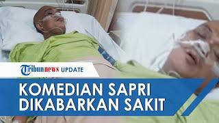 Sapri Pantun Dirawat di Rumah Sakit, Ruben Onsu Ungkap Kondisi Terkini: Ngomongnya Sudah Ngaco