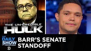 "Summary of Barr's Senate Testimony: ""Nah""   The Daily Show"