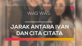 Gambar cover Jarak Antara Ivan dan Cita Citata - Was Was 27/01/16