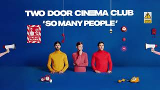 Two Door Cinema Club   So Many People