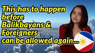 BALIKBAYANS & FOREIGNERS W/ VISAS MAY BE ALLOWED AGAIN IF THESE 3 CHANGES HAPPEN... (Opinion)