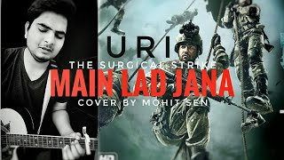 URI - challa ( Main lad Jana ) | The surgical strike | Romy , Vivek hariharan | Cover by Mohit sen