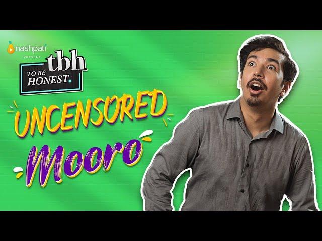 To Be Honest 2.0   mooro   Tabish Hashmi   UNCENSORED   Nashpati Prime
