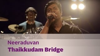 Neeraduvan - Thaikkudam Bridge - Music Mojo Season 3