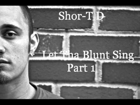 Shor-T D- Let Tha Blunt Sing Part 1