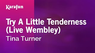 Karaoke Try A Little Tenderness (Live Wembley) - Tina Turner *