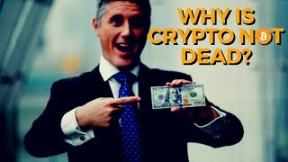 Why is Crypto Not Dead?