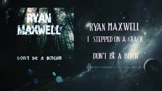 Ryan Maxwell - I Stepped On A Crack