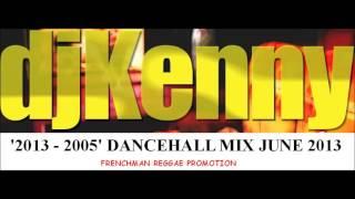 DJ KENNY '2013 -  2005' DANCEHALL MIX JUNE 2013