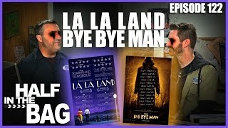Half In The Bag Episode 122 <b>La La Land</b> And Bye Bye Man