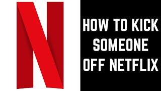 How to Kick Someone Off Netflix