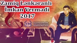 Zamiq Lenkeranli - İmkan Vermedi 2017
