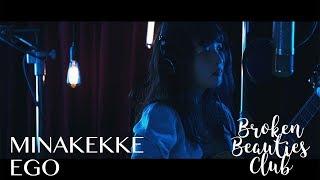MINAKEKKE – EGO (Broken Beauties Club Studio Sessions)