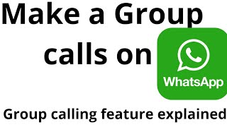 How to make group call or group video  call on Whatsapp?