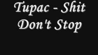 Tupac - Shit Don't Stop *Lyrics