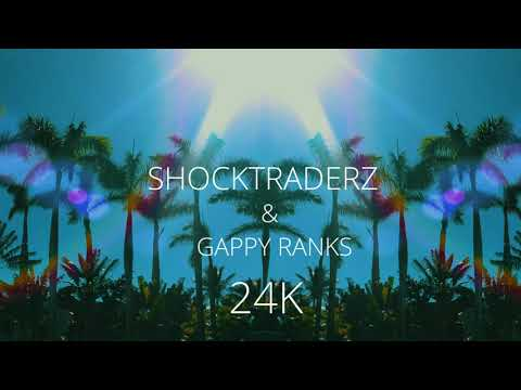 Shocktraderz 24k Feat Gappy Ranks