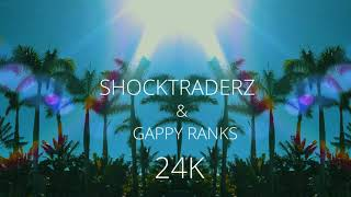 Shocktraderz & Gappy Ranks   24K