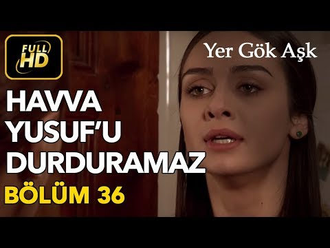 Yer Gök Aşk 36. Bölüm / Full HD (Tek Parça) - Havva Yusuf u Durduramıyor