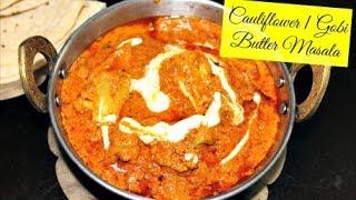 How To Make Gobi Tikka Butter Masala | Cauliflower Butter Masala Recipe