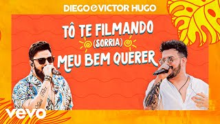 Diego & Victor Hugo - To Te Filmando (Sorria) / Meu Bem Querer
