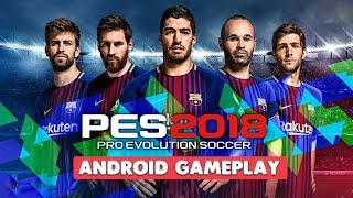 PRO EVOLUTION SOCCER 2018 - ANDROID GAMEPLAY ( PES 2018 )