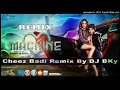 Cheez Badi Remix By DJ BKyCheez Badi Remix Song | Machine | Mustafa & Kiara Advani | Udit Narayan &