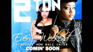 2 Ton - Every Weekend (Feat. J. Work)