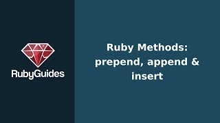 Ruby Methods: Prepend, Append, Insert (Works with Strings & Arrays)