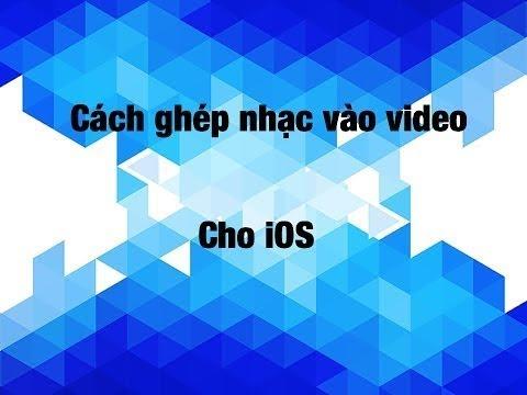 Hướng Dẫn Ghép Nhạc Vào Video Trên Iphone ( IOS )