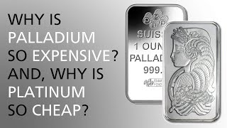 Why is Palladium so Expensive?  And, why is Platinum so Cheap?