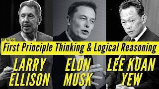 First Principle Thinking & Logical Reasoning with Elon Musk, Lee Kuan Yew, Larry Ellison