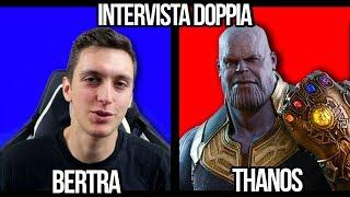 INTERVISTA DOPPIA: BERTRA E THANOS!