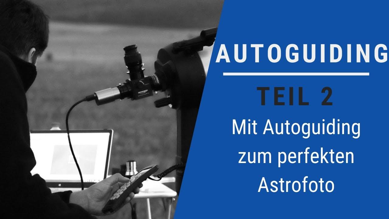 Astrofotografie: Wie funktioniert Autoguiding? Teil 2