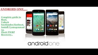 Unlock Bootloader,Root, Flash TWRP Recvery and Install Cyanogenmod14 on any *Android One* Device