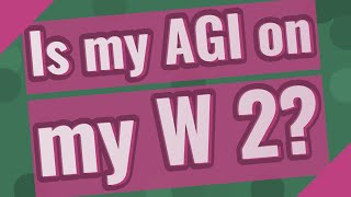Is my AGI on my W 2?